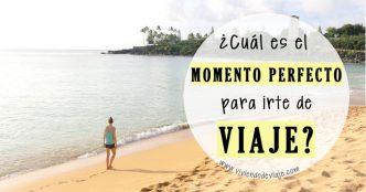 ¿Cuál es el momento perfecto para irte de viaje?