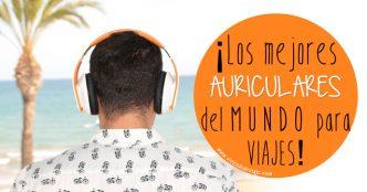 ¡Los mejores auriculares del mundo para viajes!