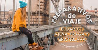 Preparativos de viaje a Budapest, Viena, Praga y Bratislava