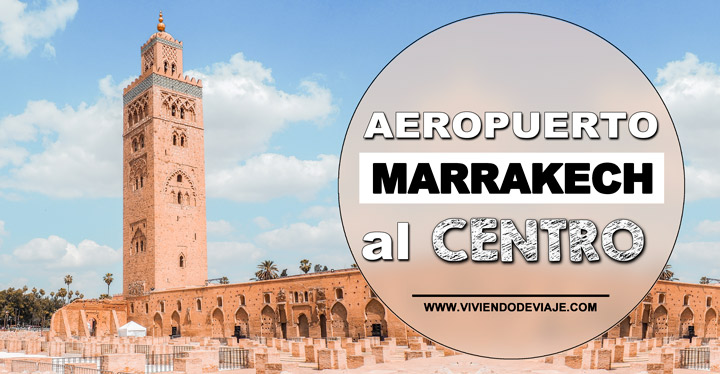 Cómo ir del aeropuerto de Marrakech al centro, las mejores opciones